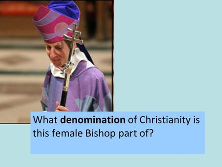 What denomination of Christianity is this female Bishop part of?