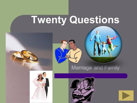 Twenty Questions Marriage and Family Twenty Questions 12345 678910 1112131415 1617181920.