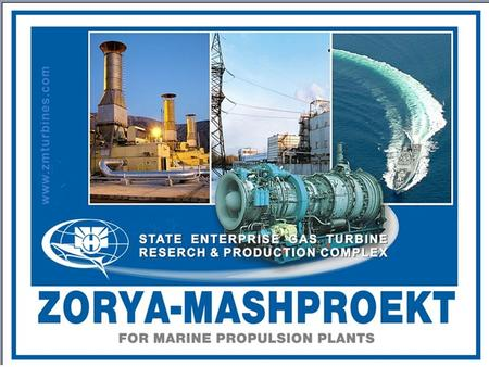 LOCATION HISTORY 1953 - Turbine Plant «Zorya» for marine turbines manufacturing was established. 1954 – Design Bureau for marine gas turbines development.