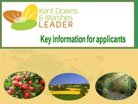 Kent Downs & Marshes Leader is also funded by: 1 The Rural Development Programme for England (RDPE) is funded by Defra and the EU. The European Agricultural.