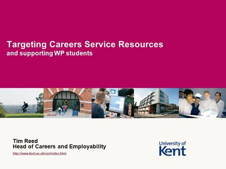Targeting Careers Service Resources and supporting WP students Tim Reed Head of Careers and Employability