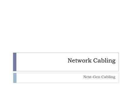 Network Cabling Next-Gen Cabling. Copper Ethernet Standards 10/100 Mbit/s – Fast Ethernet 10Base-T 2 Twisted Pairs on Cat 3/5 Cable 100Base-TX 2 Twisted.