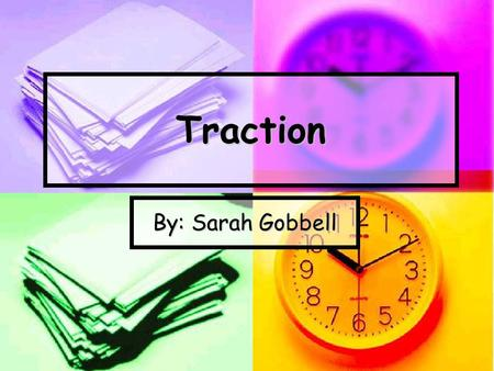 Traction By: Sarah Gobbell. Traction is the process of putting an extremity, bone, or group of muscles under tension by means of weights and pulleys (pulling.