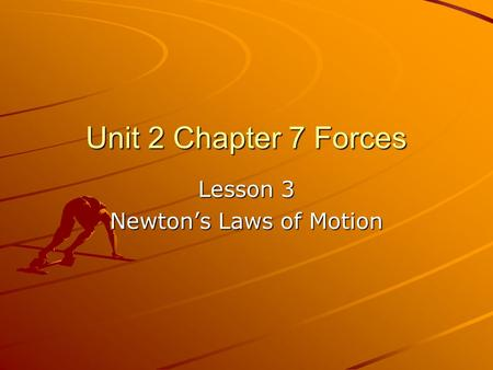 Unit 2 Chapter 7 Forces Lesson 3 Newton's Laws of Motion.