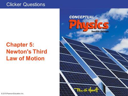 Clicker Questions Chapter 5: Newton's Third Law of Motion © 2015 Pearson Education, Inc.
