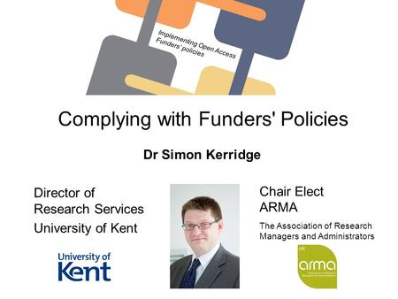 Training Seminar The Professional Association of Research Managers and Administrators Complying with Funders' Policies Dr Simon Kerridge Director of Research.
