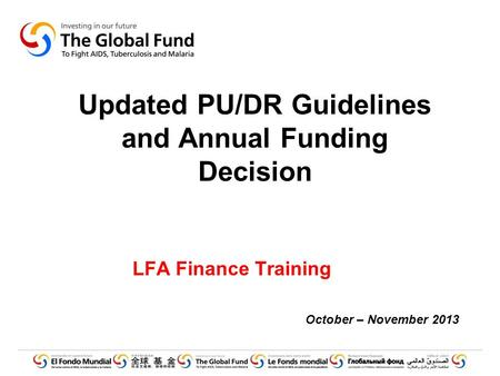 Updated PU/DR Guidelines and Annual Funding Decision LFA Finance Training October – November 2013.
