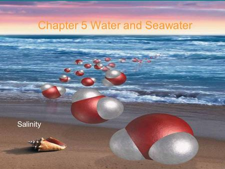 © 2014 Pearson Education, Inc. Chapter 5 Water and Seawater Salinity.