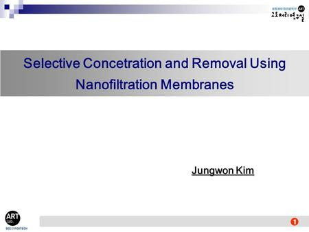 Selective Concetration and Removal Using Nanofiltration Membranes Jungwon Kim 1.