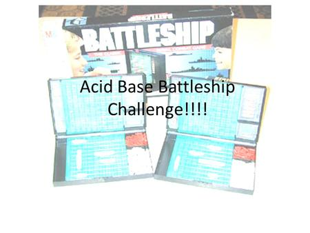 Acid Base Battleship Challenge!!!!. Question 1: If the concentration of NaOH is [0.01], what is the pH? – A.) 2 – B.) 14 – C.) 12 – D.) 0.01.