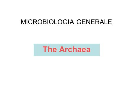 MICROBIOLOGIA GENERALE The Archaea. MICROBIOLOGIA GENERALE Prokaryotic diversity: The Archea.