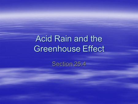 Acid Rain and the Greenhouse Effect Section 25.4.