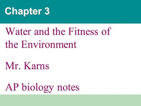 Chapter 3 Water and the Fitness of the Environment Mr. Karns AP biology notes.