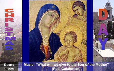 Duccio images Belén Music: What will we give to the Son of the Mother (Pop. Catalonian)