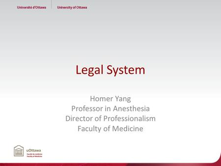 Legal System Homer Yang Professor in Anesthesia Director of Professionalism Faculty of Medicine.