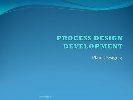 Plant Design 3 Plantdesign-11. Principal responsibility of chemical engineer Design Construction Operation of chemical plants Information must be available.