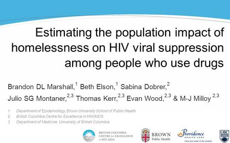 Estimating the population impact of homelessness on HIV viral suppression among people who use drugs Brandon DL Marshall, 1 Beth Elson, 1 Sabina Dobrer,