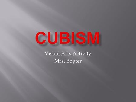 Visual Arts Activity Mrs. Boyter.  Cubism was one of the most influential visual art styles of the early twentieth century.  It was created by Pablo.