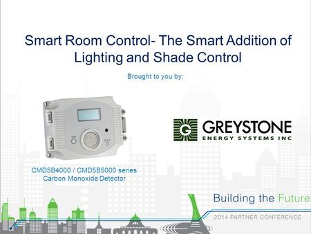 Smart Room Control- The Smart Addition of Lighting and Shade Control Brought to you by: CMD5B4000 / CMD5B5000 series Carbon Monoxide Detector.