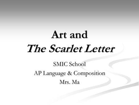 Art and The Scarlet Letter SMIC School AP Language & Composition Mrs. Ma.
