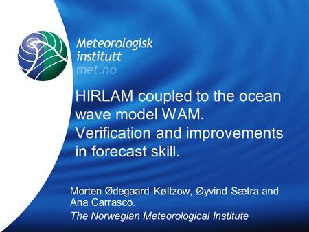 HIRLAM coupled to the ocean wave model WAM. Verification and improvements in forecast skill. Morten Ødegaard Køltzow, Øyvind Sætra and Ana Carrasco. The.