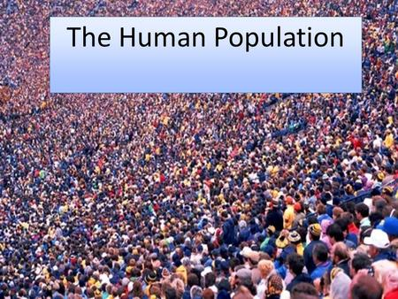 The Human Population. Human populations grow or decline based on three factors: 1. births 2. deaths 3. migration.
