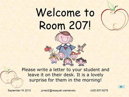 September 19, (425) 837-6276 Welcome to Room 207! Please write a letter to your student and leave it on their desk. It.