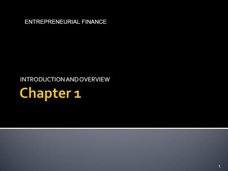 INTRODUCTION AND OVERVIEW 1 ENTREPRENEURIAL FINANCE.