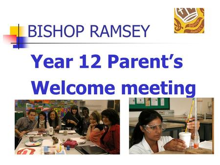 BISHOP RAMSEY Year 12 Parent's Welcome meeting. The Team Mrs Holmes – Head of Sixth Form –  Mr Dawkins.