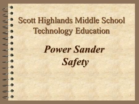 1 Power Sander Safety Scott Highlands Middle School Technology Education.
