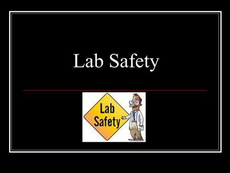 Lab Safety. Hands-on experiences are essential to learning in science class, but safety must be the first concern! The following rules exist for your.