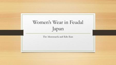 Women's Wear in Feudal Japan The Muromachi and Edo Eras.
