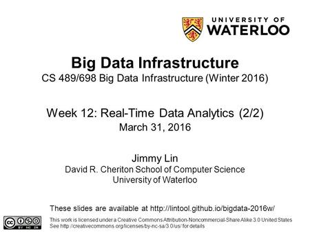 Big Data Infrastructure Week 12: Real-Time Data Analytics (2/2) This work is licensed under a Creative Commons Attribution-Noncommercial-Share Alike 3.0.