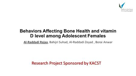 Behaviors Affecting Bone Health and vitamin D level among Adolescent Females Al-Raddadi Rajaa, Bahijri Suhad, Al-Raddadi Zeyad, Borai Anwar Research Project.