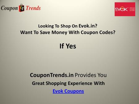 Looking To Shop On Evok.in? Want To Save Money With Coupon Codes? If Yes CouponTrends.in Provides You Great Shopping Experience With Evok Coupons.
