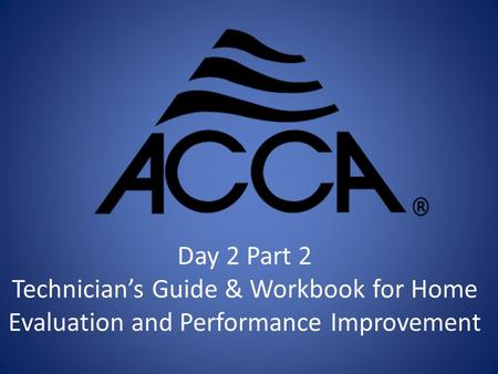 Day 2 Part 2 Technician's Guide & Workbook for Home Evaluation and Performance Improvement.