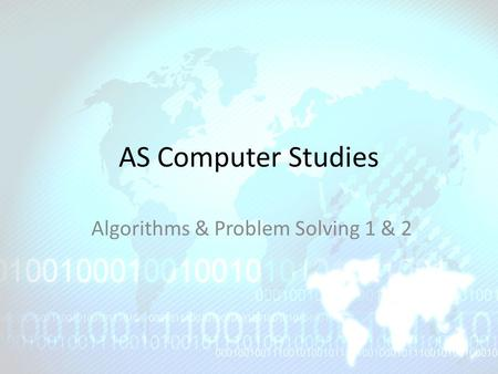 AS Computer Studies Algorithms & Problem Solving 1 & 2.
