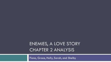 ENEMIES, A LOVE STORY CHAPTER 2 ANALYSIS Fiona, Grace, Holly, Sarah, and Shelby.