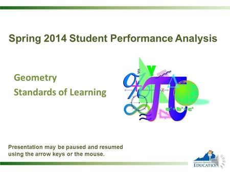 Spring 2014 Student Performance Analysis Presentation may be paused and resumed using the arrow keys or the mouse. Geometry Standards of Learning.