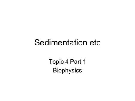 Sedimentation etc Topic 4 Part 1 Biophysics. Academic Geneolgy Going from before 1453 to me. Ostwald – 1909 Nobel Cech – 1989 Nobel.