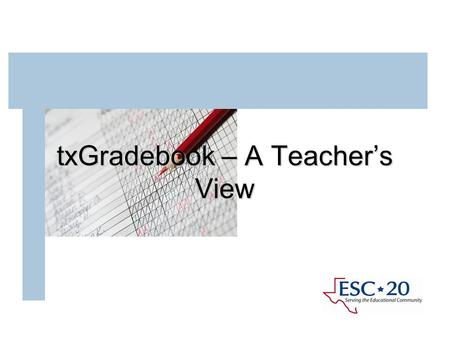 TxGradebook – A Teacher's View. 07/12/2010 Is a web-based application designed for use by teachers in the classroom, at home or anywhere with Internet.
