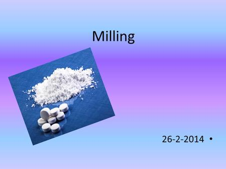 Milling 26-2-2014. Is the reduction in the size mass by conversion of the large solid unit mass into smaller one by mechanical process. This needs energy.