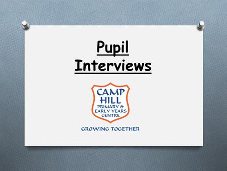 Pupil Interviews. O We prepared written interviews made up of 13 questions. O We randomly selected 2 children from each class by their place on the register.