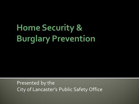 Presented by the City of Lancaster's Public Safety Office.