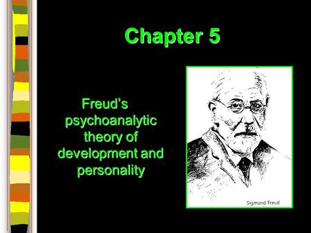 Chapter 5 Freud's psychoanalytic theory of development and personality.