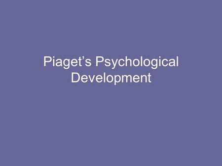 Piaget's Psychological Development Piaget (1896 - 1980) Swiss Psychologist, worked for several decades on understanding children's cognitive development.