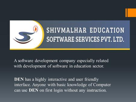 A software development company especially related with development of software in education sector. DEN has a highly interactive and user friendly interface.