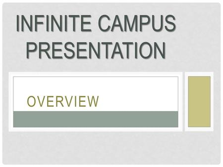 OVERVIEW INFINITE CAMPUS PRESENTATION. AGENDA Project Update and Communication User Rights and Provisioning Help Desk Support Professional Development.