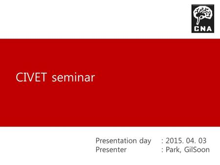 CIVET seminar Presentation day: 2015. 04. 03 Presenter : Park, GilSoon.