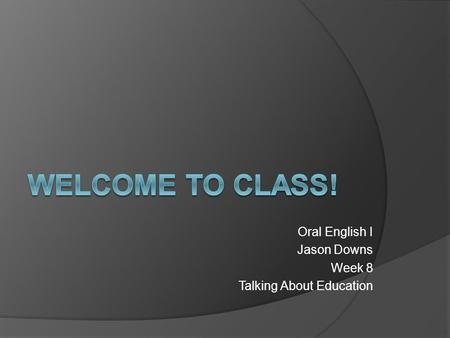 Oral English I Jason Downs Week 8 Talking About Education.